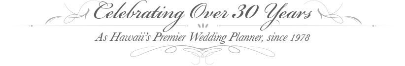 Celebrating over 30 years as Hawaii's Premier Wedding Planner